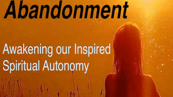 Healing Fear of Abandonment - Awakening our Inspired Spiritual Autonomy