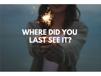 WHERE DID YOU LAST SEE IT?
