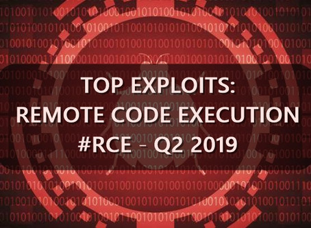 TOP Exploits: Remote Code Execution #RCE - Q2 2019
