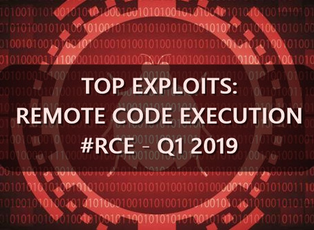 TOP Exploits: Remote Code Execution #RCE - Q1 2019