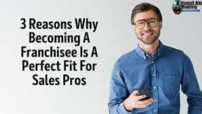 3 Reasons Why Becoming A Franchisee Is A Perfect Fit For Sales Pros