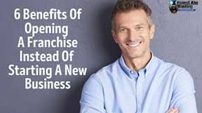 6 Benefits Of Opening A Franchise Instead Of Starting A New Business