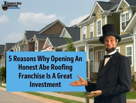 5 Reasons Why Opening An Honest Abe Roofing Franchise Is A Great Investment