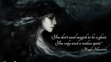 """You don't need magick to be a ghost.  You only need a restless spirit..."""