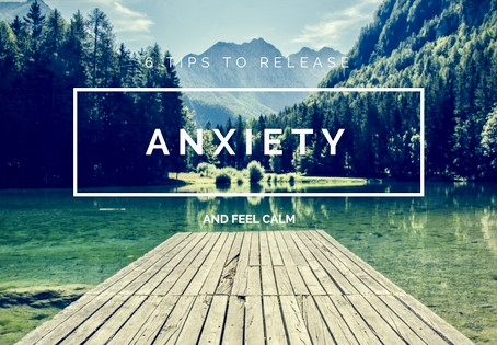 8 Tips To Release Anxiety & Feel Calm.