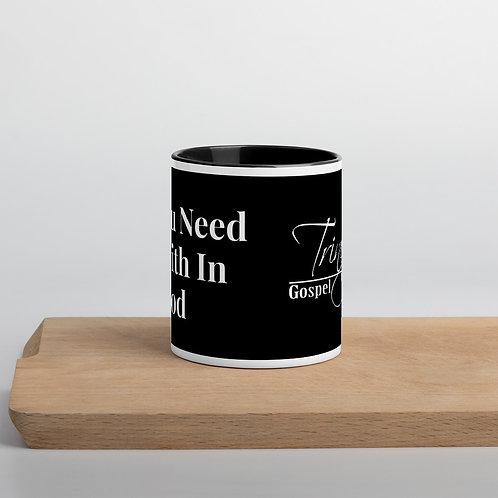 """""""All You Need Is Faith In God"""" Mug"""