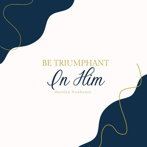 Be Triumphant in Him