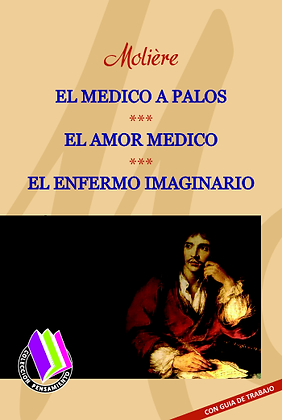EL MÉDICO A PALOS - EL AMOR MÉDICO - EL ENFERMO IMAGINARIO