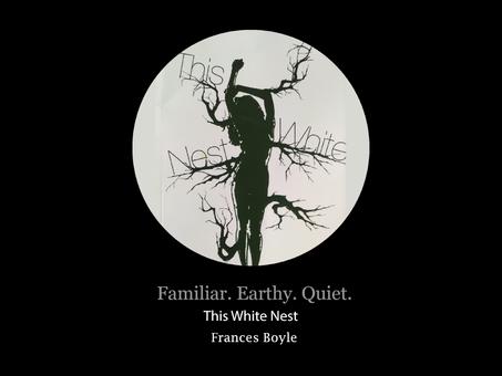 Familiar. Earthy. Quiet. Frances Boyle's This White Nest
