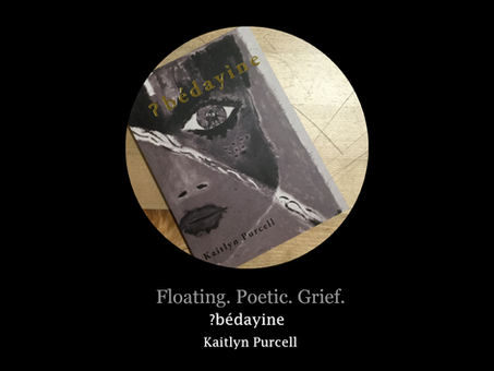 Floating. Poetic. Grief. Kaitlyn Purcell's ʔbédayine