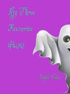 My Three Favourite Ghosts
