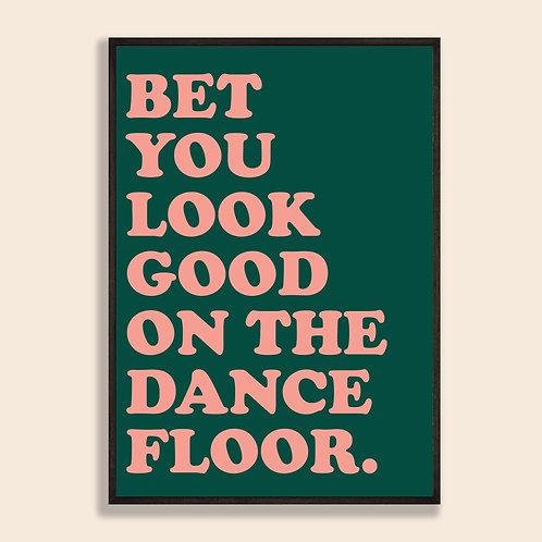 Bet You Look Good On The Dancefloor Print