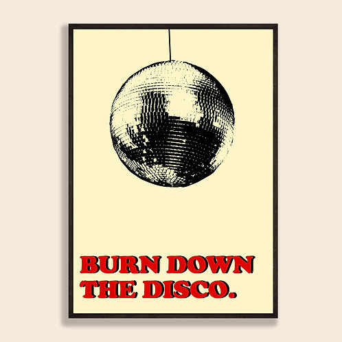 Burn Down The Disco Print