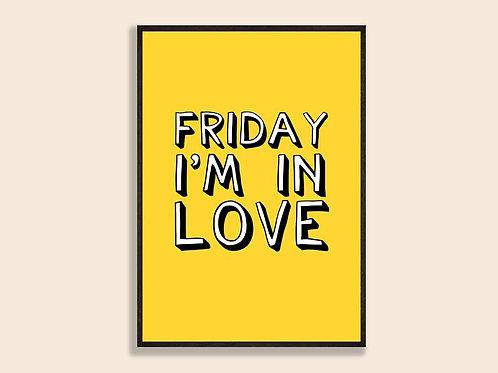 Friday I'm In Love Print