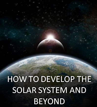 How to Develop the Solar System and Beyond