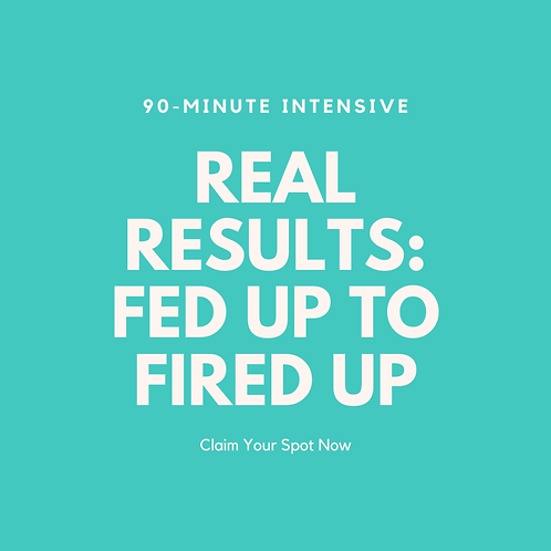 Real Results: Fed Up to Fired Up Intensive