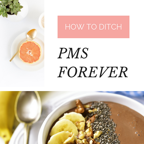 How to Ditch PMS Forever