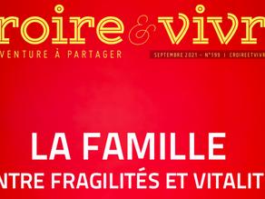 Le magazine CROIRE & VIVRE : La Famille, entre fragilités et Vitalité !
