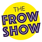 The Frow Show