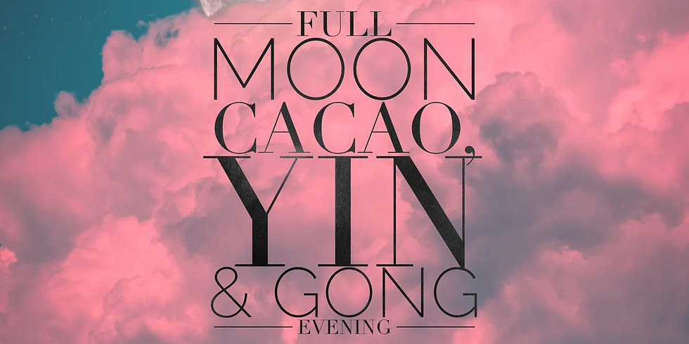 Full Moon Cacao, Yin & Gong Evening