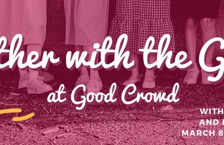 Gather with the Girls at Good Crowd - Sunday, March 8, 2020