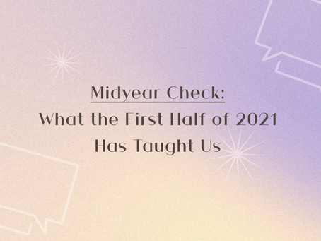 Midyear Check: What the First Half of 2021 Has Taught Us