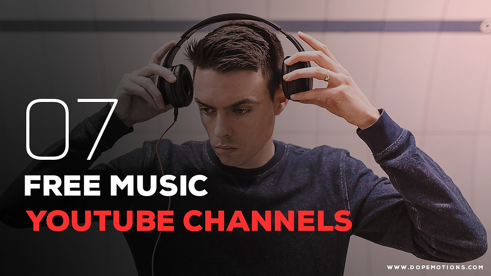 7 free music youtube channels by DopeMotions