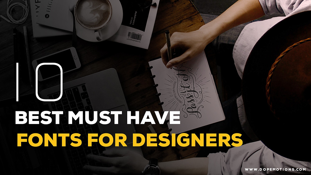 10 Must have fonts by Dopemotions