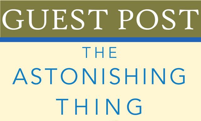 Guest Post: Sandi Ward - THE ASTONISHING THING