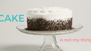 Cake is not my thing