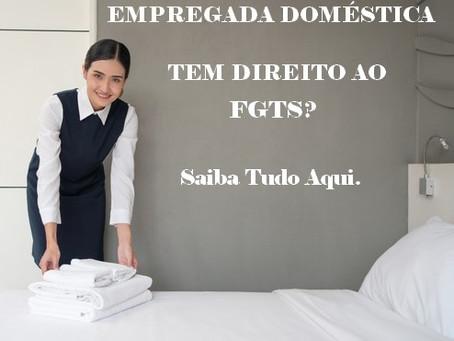 EMPREGADA DOMÉSTICA TEM DIREITO AO FGTS