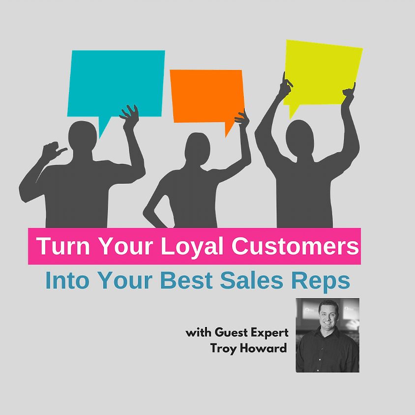 Turn Your Loyal Customers Into Your Best Sales Reps