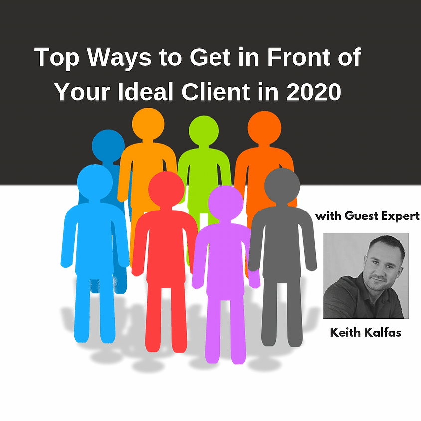 Top Ways to Get in Front of Your Ideal Client in 2020 --- with Keith Kalfas