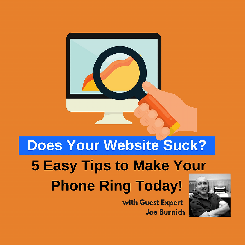 Does Your Website Suck: 5 Easy Tips to Make Your Phone Ring Today!