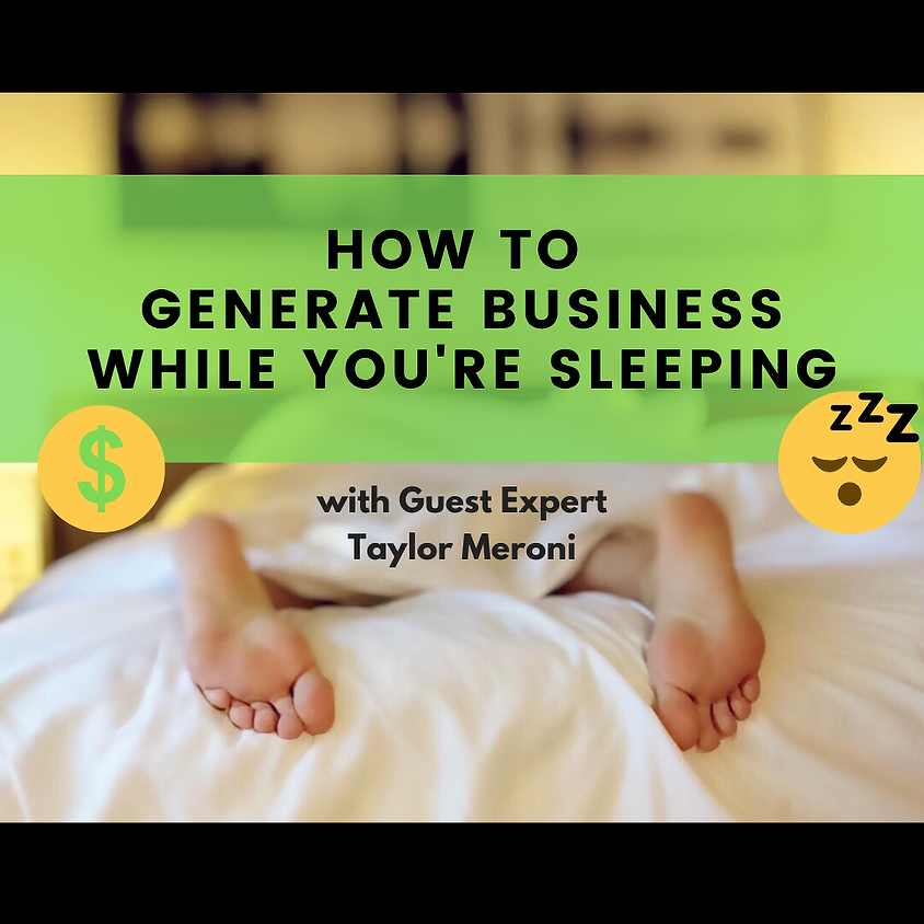 How to Generate Business While You're Sleeping