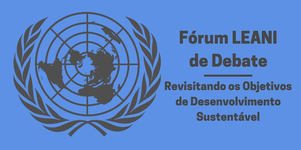 Fórum LEANI de Debate: Revisitando os Objetivos de Desenvolvimento Sustentável