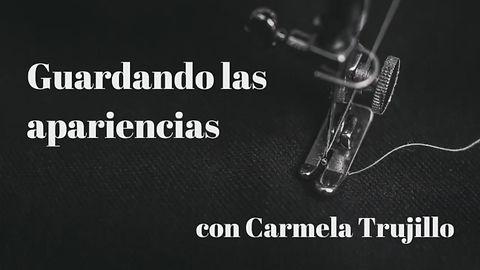 Carmela Trujillo- Guardando las apariencias