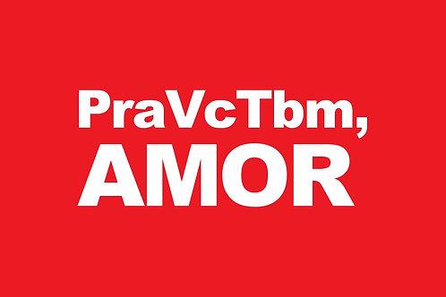 Bandeira PraVcTbm, AMOR