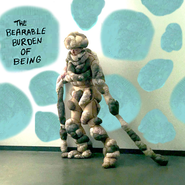 THE BEARABLE BURDEN OF BEING (2019)