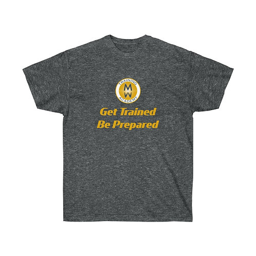 Get Trained Be Prepared Unisex Ultra Cotton Tee