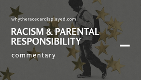 RACISM & PARENTAL RESPONSIBILITY (COMMENTARY)