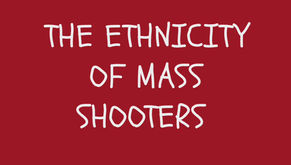 THE ETHNICITY OF MASS SHOOTERS
