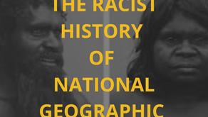 THE RACIST HISTORY OF NATIONAL GEOGRAPHIC