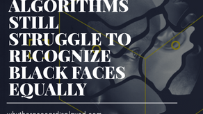 ALGORITHMS STILL STRUGGLE TO RECOGNIZE BLACK FACES EQUALLY