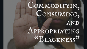 """Commodifying, Consuming, and Appropriating """"Blackness"""""""