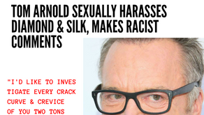 Tom Arnold Sexually Harasses Diamond & Silk, Makes Racist Comments