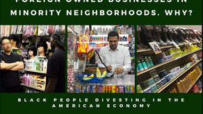FOREIGN OWNED BUSINESSES IN MINORITY NEIGHBORHOODS. WHY?