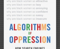 Book Review: Algorithms of Oppression: How Search Engines Reinforce Racism by Safiya Umoja Noble