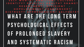 WHAT ARE THE LONG TERM PSYCHOLOGICAL EFFECTS OF PROLONGED SLAVERY AND SYSTEMATIC RACISM ON A RACE...