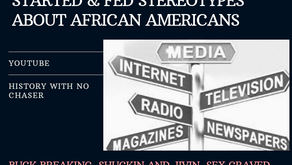 HOW MEDIA AND POLICY STARTED & FED STEREOTYPES ABOUT AFRICAN AMERICANS
